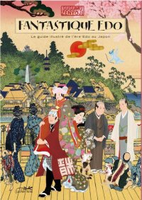 Fantastique Edo - Le guide illustré de l'ère Edo au Japon
