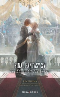 Final Fantasy XV - The dawn of the future